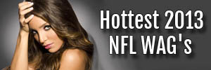 Hottest 2013 NFL WAG's