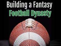Building a Fantasy Football Dynasty